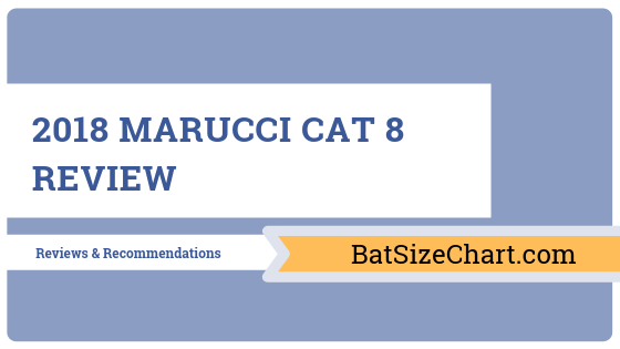 2018 Marucci CAT 8 Review – Bat Size Chart